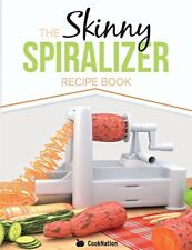The Skinny Spiralizer Recipe Book: Delicious Spiralizer Inspired Low Calorie R,