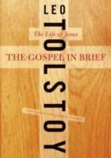 The Gospel in Brief : The Life of Jesus by Dustin Condren and Leo Tolstoy...