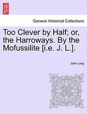 Too Clever by Half; or, the Harroways. By the M, Lang, John,,