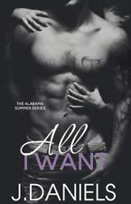 All I Want: Alabama Summer Series, Daniels, J., Very Good,  Book