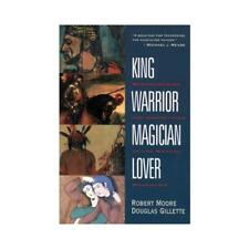 King, Warrior, Magician, Lover by Robert Moore