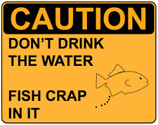 Fridge Magnet – CAUTION - Don't Drink The Water Fish Crap In It Warning Sign