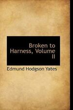 NEW - Broken to Harness, Volume II by Yates, Edmund Hodgson