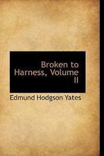 Broken To Harness, Volume Ii: By Edmund Hodgson Yates
