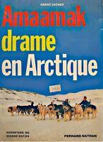 ANDRÉ VACHER amaamak - drame en arctique 1976 FERNAND NATHAN reporters++
