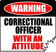 "WARNING CORRECTIONAL OFFICER WITH AN ATTITUDE 5"" CAREER DIE-CUT STICKER"