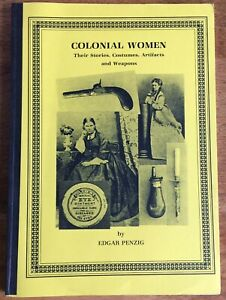 Edgar Penzig Colonial Women Their Stories Costumes Artifacts Weapons Guns SIGNED
