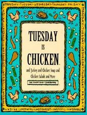 Tuesday Is Chicken and Turkey and Chicken Salad and More (Everyday Cookbooks) T