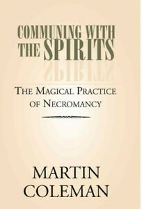 COMMUNING WITH THE SPIRITS : The Magical Practice of Necromancy, Paperback by...