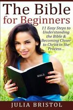 Bible: the Bible for Beginners: 11 Easy Steps to Understanding the Bible and ...