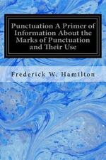 Punctuation a Primer of Information about the Marks of Punctuation and Their...
