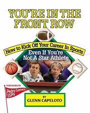 You're In The Front Row: How to Kick Off Your Career in Sports--Even if You're