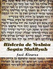 Historia de Yeshua Segun Matityah (Spanish Edition), Alvarez, José A, New Book