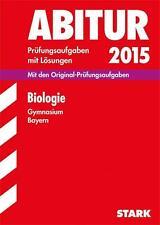 Abitur-Prüfungsaufgaben Biologie 2015 Gymnasium Bayern. Mit Lösungen von Jürgen