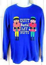 Nutcracker T-Shirt size Large Ugly Xmas Long Sleeve Thermal Quit Bustin My Nuts