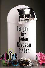 A 634  Ich bin für jeden Dreck Müll Aufkleber für Mülleimer Mülltonne Sticker