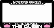 MOVE OVER PRINCESS HERE COMES QUEEN License Plate Frame