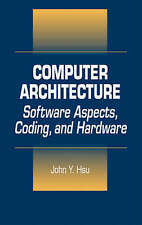 Computer Architecture: Software Aspects, Coding, and Hardware by John Y. Hsu
