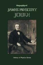 Biography of James Prescott Joule by Osborne Reynolds (2007, Paperback)