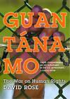 NEW Guantanamo: The War on Human Rights by David Rose