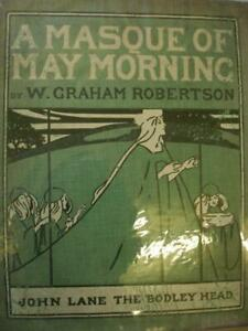 A MASQUE OF MAY MORNING W Graham Robertson 1st ed 1904 12 col pls by aurhor 1N