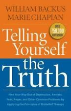 Telling Yourself the Truth : Find Your Way Out of Depression, Anxiety, Fear,...
