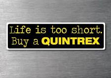 Lifes to short buy a Quintrex sticker 7yr vinyl water & fade proof Boat