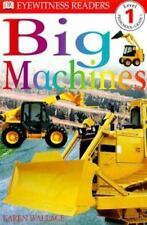 DK Readers Level 1: Big Machines by Karen Wallace (Beginning to Read) 2000, PB