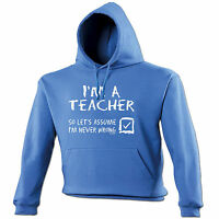Im A Teacher Lets Assume Im Never Wrong HOODIE Sarcasm Funny birthday gift