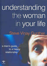 Understanding The Woman In Your Life: A Man's Guide To A Happy Relationship ' Gu