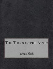 The Thing in the Attic by James Blish (2015, Paperback)