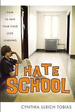 I Hate School : How to Help Your Child Love Learning - Cynthia Ulrich Tobias