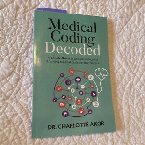 MEDICAL CODING DECODED: A SIMPLE GUIDE TO UNDERSTANDING By Charlotte Akor