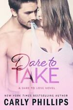Dare to Love: Dare to Take 6 by Carly Phillips (2017, Paperback)