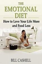 The Emotional Diet: How to Love Your Life More and Food Less (Paperback or Softb