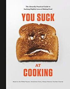 You Suck at Cooking: The Absurdly Practical Guide to Sucking Slightly Less at Ma