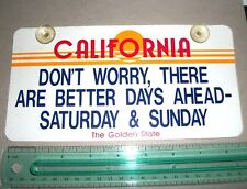 "California Car Window Sign ""Don't Worry.Better Days Ahead - Sat & Sun"""