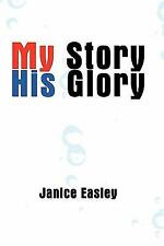 My Story His Glory: By Janice Easley