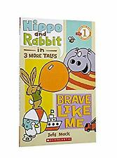 Scholastic Reader Level 1: Hippo & Rabbit in Brave Like Me (3 More Tales), Mack,