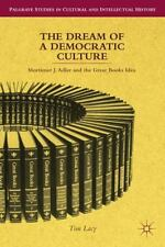 The Dream Of A Democratic Culture: Mortimer J. Adler And The Great Books Idea...