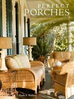 Perfect Porches : Designing Welcoming Spaces for Outdoor Living by Paula S....