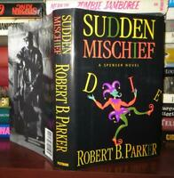Parker, Robert B.  SUDDEN MISCHIEF A Spenser Novel 1st Edition 1st Printing