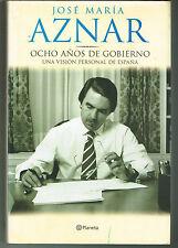 Jose Maria Aznar Ocho Anos de Gobierno Una Vision Personal de Espana