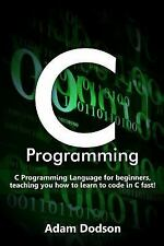 C Programming : C Programming Language for Beginners, Teaching You How to...