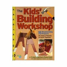 The Kids' Building Workshop: 15 Woodworking Projects for Kids and Parents to Bui