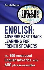 English: Adverbs Fast Track Learning for French Speakers : The 100 Most Used...
