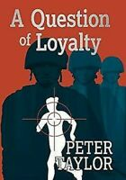 A Question Of Loyalty Por Taylor, Peter