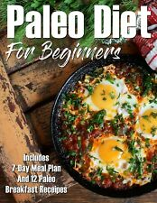 Paleo Diet for Beginners: 7 Day Meal Plan & 12 Paleo Breakfast Recipes Ebook/PDF