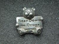 VINTAGE METAL PIN    BEAR DOWN ON DRUGS