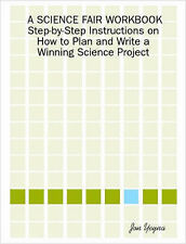 A Science Fair Workbook Step-By-Step Instructions on How to Plan and Write a Win